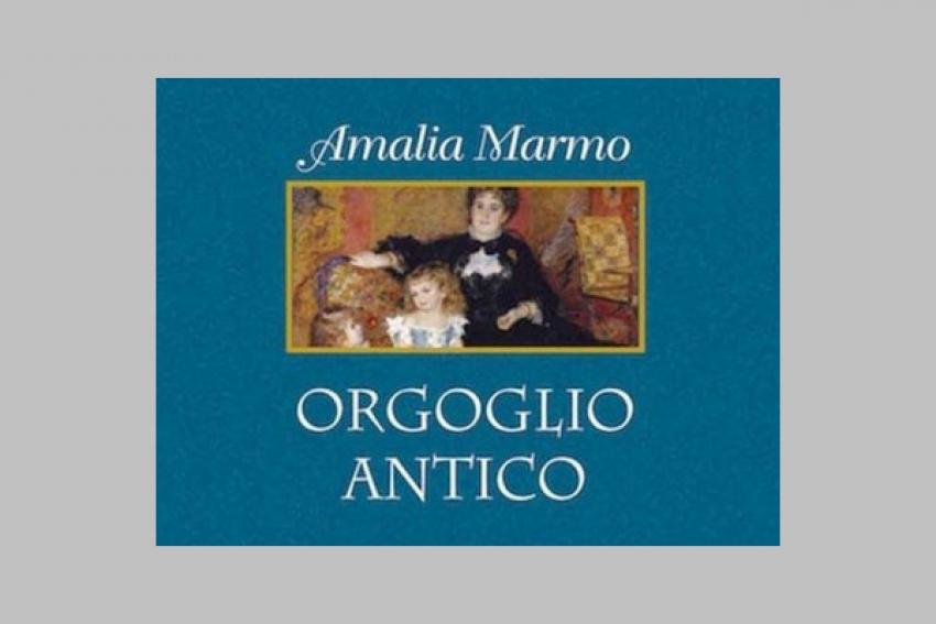 """La recensione del prof. Antonio Rondinelli al romanzo di Amalia Marmo """"Orgoglio Antico"""""""